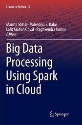 Big Data Processing Using Spark in Cloud - Mamta Mittal Valentina E. Balas Lalit Mohan Goyal Raghvendra Kumar