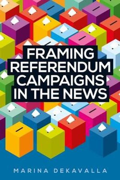 Framing Referendum Campaigns in the News - Marina Dekavalla