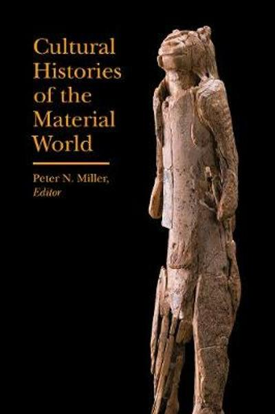 Cultural Histories of the Material World - Peter N. Miller