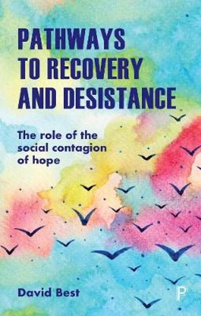 Pathways to Recovery and Desistance - David Best