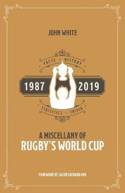 A Miscellany of Rugby's World Cup - John White