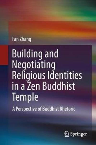 Building and Negotiating Religious Identities in a Zen Buddhist Temple - Fan Zhang
