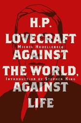 H. P. Lovecraft: Against the World, Against Life - Michel Houellebecq Stephen King