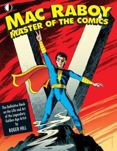 Mac Raboy: Master of the Comics - Roger Hill