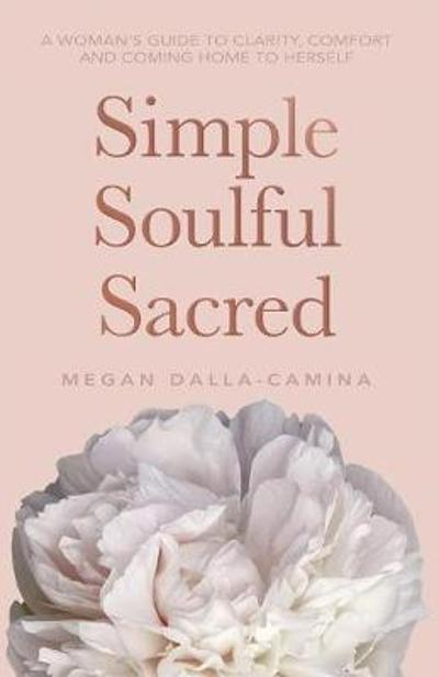 Simple Soulful Sacred - Megan Dalla-Camina