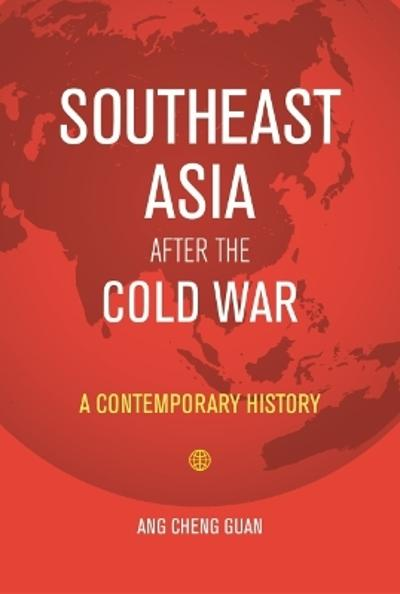 Southeast Asia After the Cold War - Ang Cheng Guan