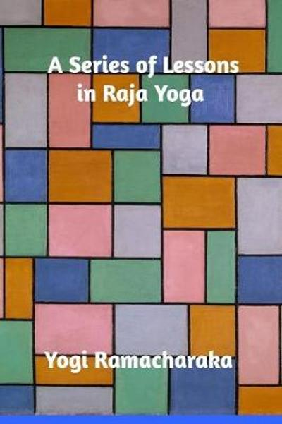 A Series of Lessons in Raja Yoga - Yogi Ramacharaka