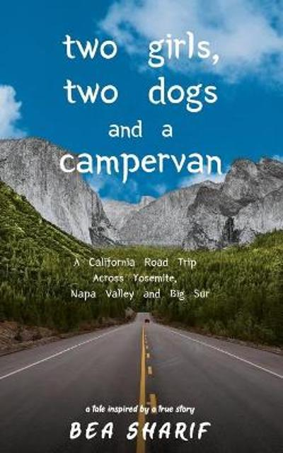 Two Girls, Two Dogs and a Campervan - Bea Sharif
