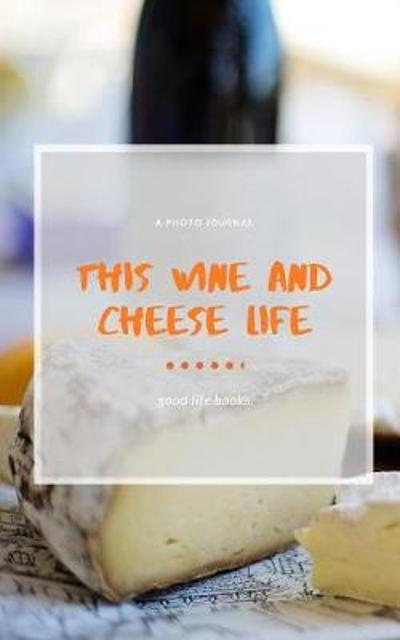 This wine and cheese life - Good Life Books
