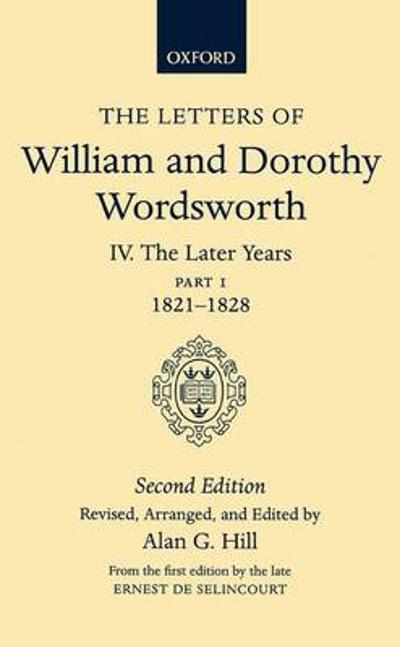 The Letters of William and Dorothy Wordsworth: Volume IV. The Later Years: Part 1. 1821-1828 - William Wordsworth