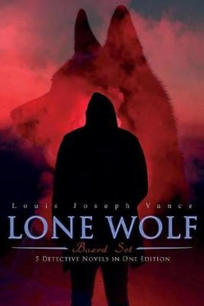 LONE WOLF Boxed Set - 5 Detective Novels in One Edition - Louis Joseph Vance