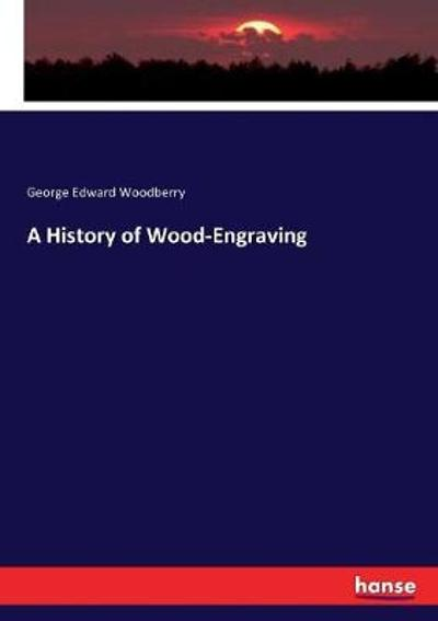 A History of Wood-Engraving - George Edward Woodberry