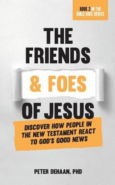 The Friends and Foes of Jesus - Peter DeHaan