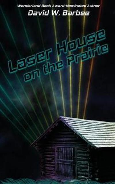 Laser House on the Prairie - David W Barbee