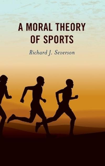 A Moral Theory of Sports - Richard J. Severson