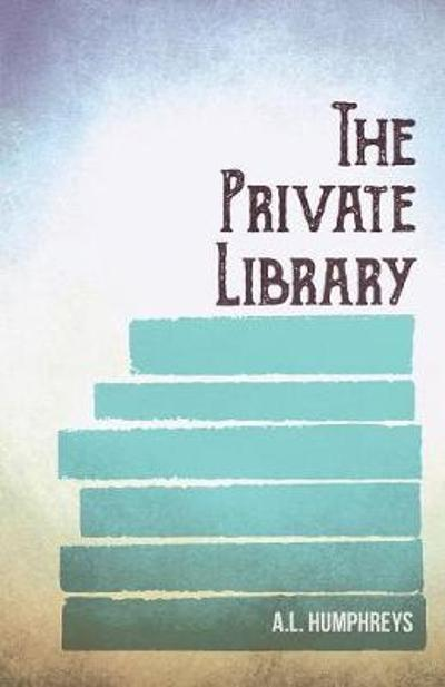 The Private Library - A L Humphreys