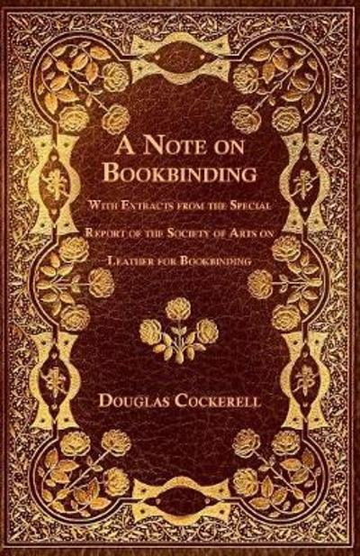 A Note on Bookbinding - With Extracts from the Special Report of the Society of Arts on Leather for Bookbinding - Douglas Cockerell