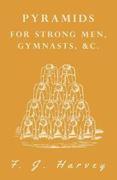 Pyramids - For Strong Men, Gymnasts, &c. - F J Harvey