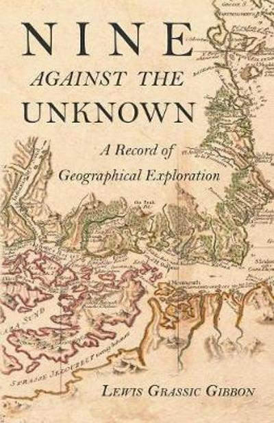 Nine Against the Unknown - A Record of Geographical Exploration - Lewis Grassic Gibbon
