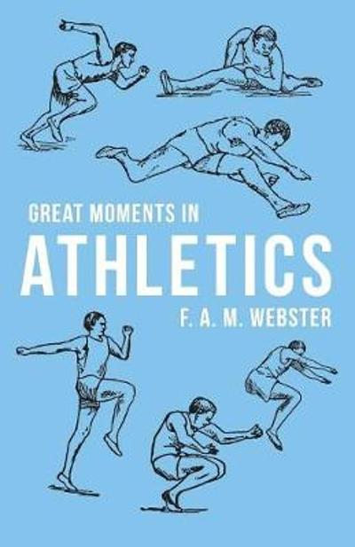 Great Moments in Athletics - F A M Webster