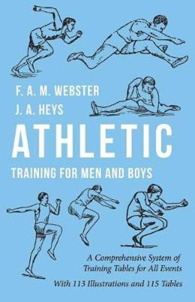Athletic Training for Men and Boys - A Comprehensive System of Training Tables for All Events - F A M Webster