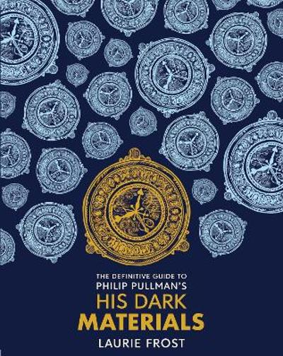 The Definitive Guide to Philip Pullman's His Dark Materials: The Original Trilogy - Laurie Frost