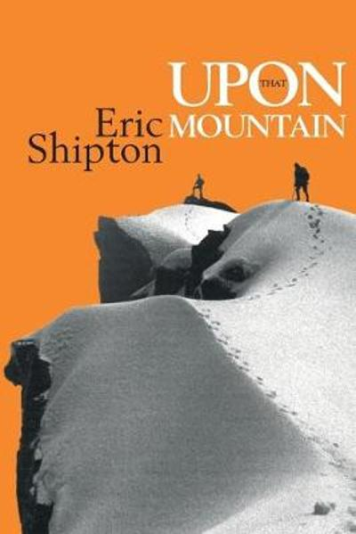 Upon that Mountain - Eric Shipton