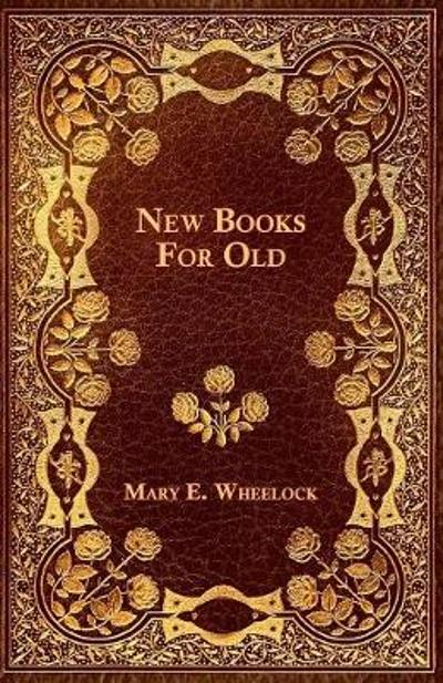 New Books For Old - Mary E Wheelock