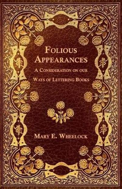 Folious Appearances - A Consideration on our Ways of Lettering Books - John Tupling