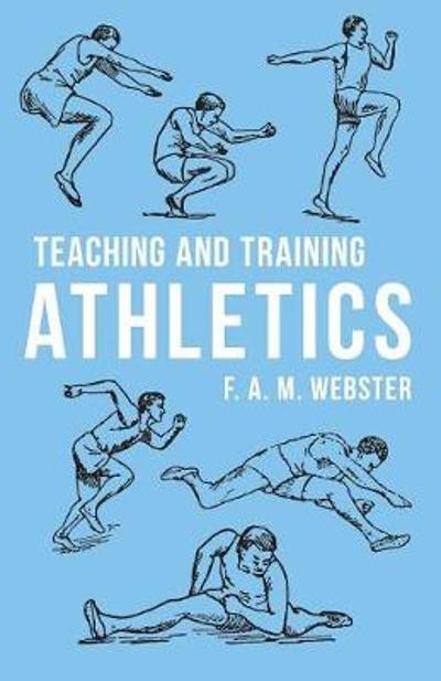 Teaching and Training Athletics - F A M Webster