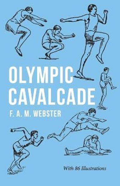 Olympic Cavalcade - With 86 Illustrations - F A M Webster