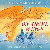 On Angel Wings - Michael Morpurgo Quentin Blake