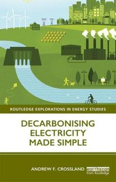 Decarbonising Electricity Made Simple - Andrew F. Crossland