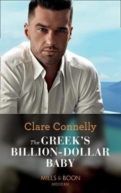 The Greek's Billion-Dollar Baby - Clare Connelly