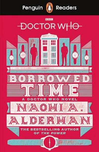 Penguin Readers Level 5: Doctor Who: Borrowed Time (ELT Graded Reader) - Naomi Alderman