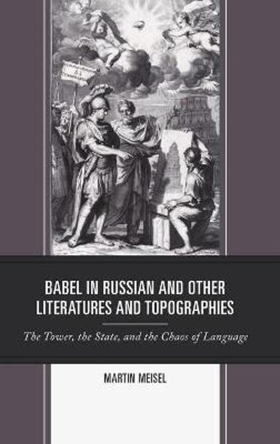 Babel in Russian and Other Literatures and Topographies - Martin Meisel