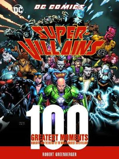 DC Comics Super-Villains: 100 Greatest Moments - Robert Greenberger