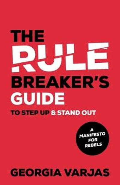 The Rule Breaker's Guide To Step Up & Stand Out - Georgia Varjas