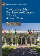 The Creation of the East Timorese Economy - Mats Lundahl Fredrik Sjoeholm