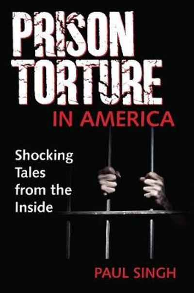 The Prison Torture in America - Paul Singh