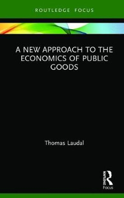 A New Approach to the Economics of Public Goods - Thomas Laudal
