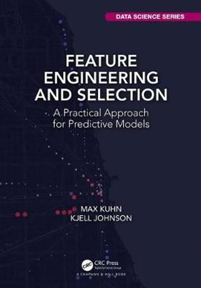 Feature Engineering and Selection - Max Kuhn