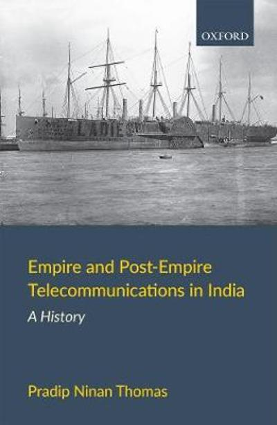 Empire and Post-Empire Telecommunications in India - Pradip Ninan Thomas