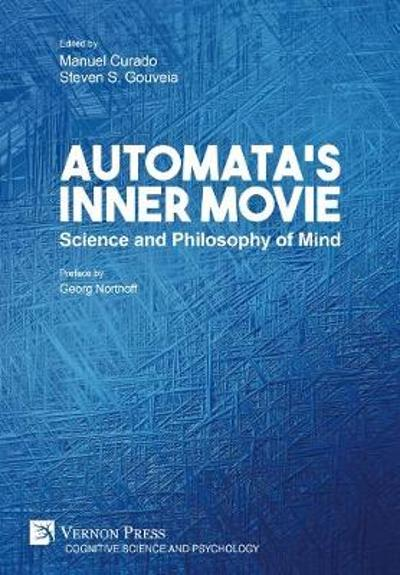 Automata's Inner Movie: Science and Philosophy of Mind - Steven S. Gouveia