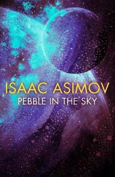 Pebble in the Sky - Isaac Asimov