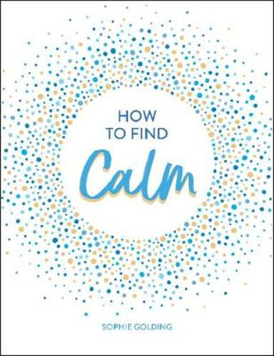 How to Find Calm - Sophie Golding