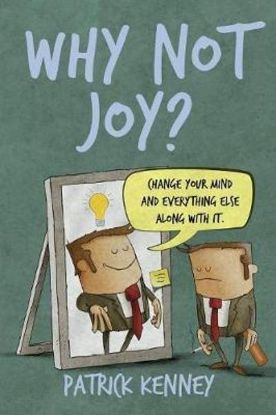 Why Not Joy? - Patrick T Kenney