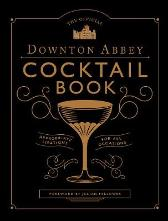 The Official Downton Abbey Cocktail Book - Julian Fellowes Annie Gray