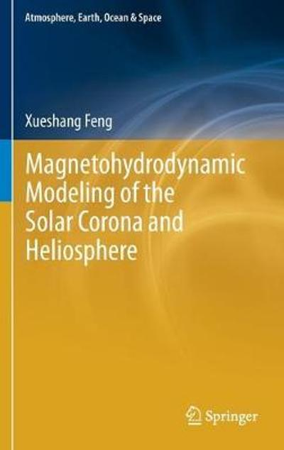 Magnetohydrodynamic Modeling of the Solar Corona and Heliosphere - Xueshang Feng