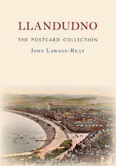 Llandudno The Postcard Collection - John Lawson-Reay